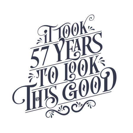 It took 57 years to look this good - 57 years Birthday and 57 years Anniversary celebration with beautiful calligraphic lettering design.