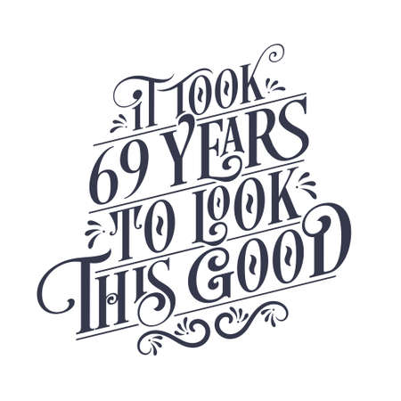 It took 69 years to look this good - 69 years Birthday and 69 years Anniversary celebration with beautiful calligraphic lettering design.
