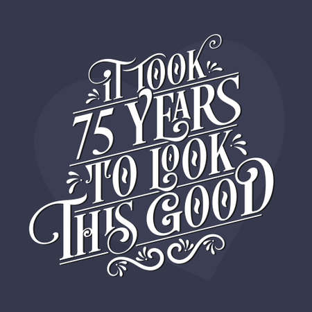 It took 75 years to look this good - 75th Birthday and 75th Anniversary celebration with beautiful calligraphic lettering design. Vetores