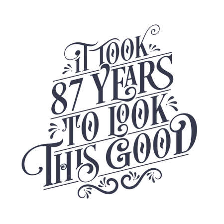 It took 87 years to look this good - 87 years Birthday and 87 years Anniversary celebration with beautiful calligraphic lettering design.