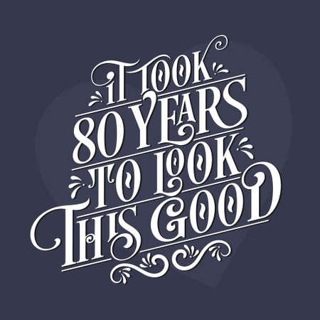 It took 80 years to look this good - 80th Birthday and 80th Anniversary celebration with beautiful calligraphic lettering design.