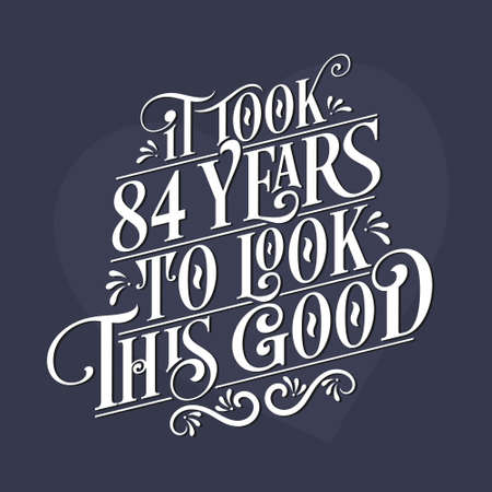 It took 84 years to look this good - 84th Birthday and 84th Anniversary celebration with beautiful calligraphic lettering design.