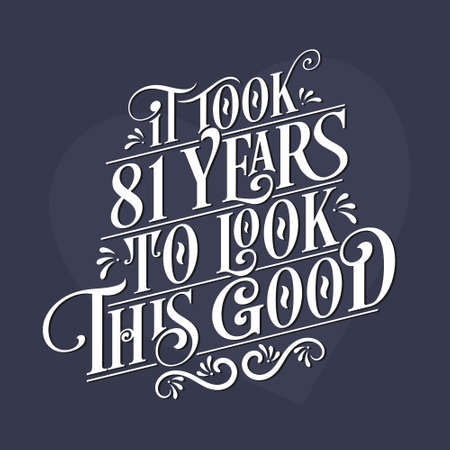 It took 81 years to look this good - 81st Birthday and 81st Anniversary celebration with beautiful calligraphic lettering design.