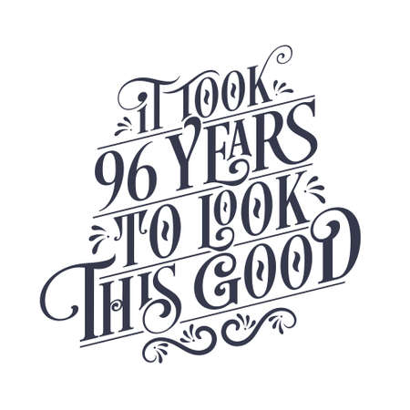 It took 96 years to look this good - 96 years Birthday and 96 years Anniversary celebration with beautiful calligraphic lettering design.