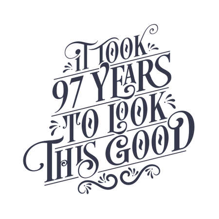 It took 97 years to look this good - 97 years Birthday and 97 years Anniversary celebration with beautiful calligraphic lettering design.