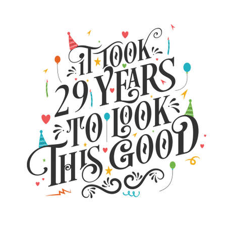 It took 29 years to look this good - 29 Birthday and 29 Anniversary celebration with beautiful calligraphic lettering design.