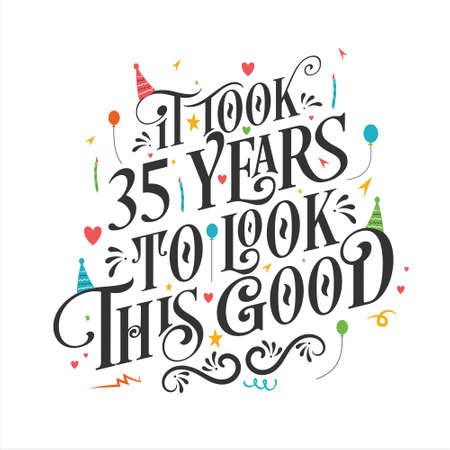 It took 35 years to look this good - 35 Birthday and 35 Anniversary celebration with beautiful calligraphic lettering design. Vetores