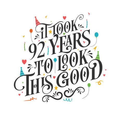 It took 92 years to look this good - 92 Birthday and 92 Anniversary celebration with beautiful calligraphic lettering design.