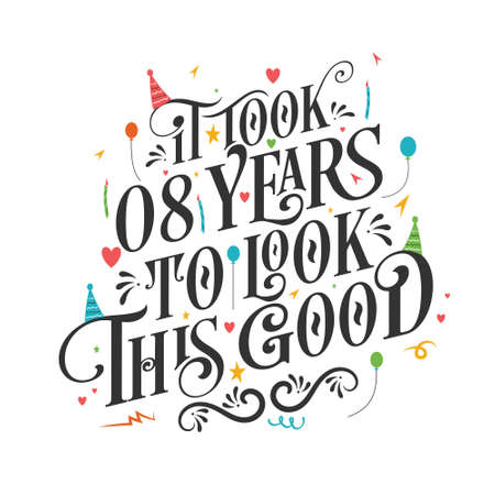 It took 8 years to look this good - 8 Birthday and 8 Anniversary celebration with beautiful calligraphic lettering design. Vetores