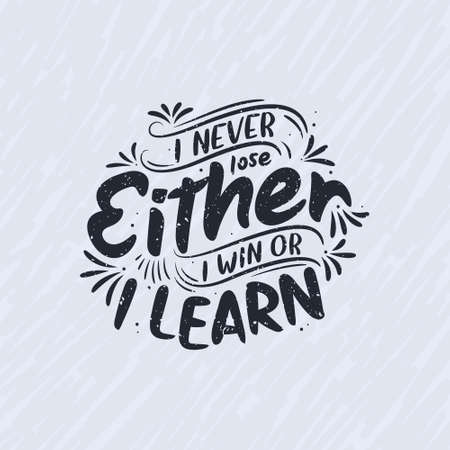 I never lose, Either I win or I learn - Motivational quote lettering design.