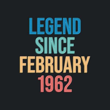 Legend since February 1962 - retro vintage birthday typography design for Tshirt