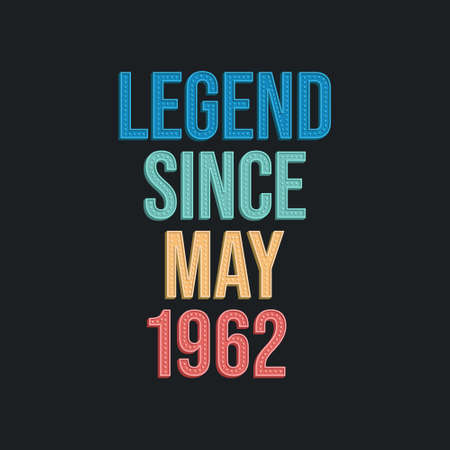 Legend since May 1962 - retro vintage birthday typography design for Tshirt