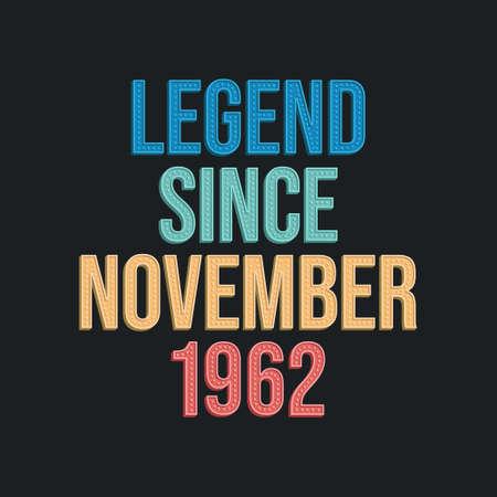 Legend since November 1962 - retro vintage birthday typography design for Tshirt 向量圖像