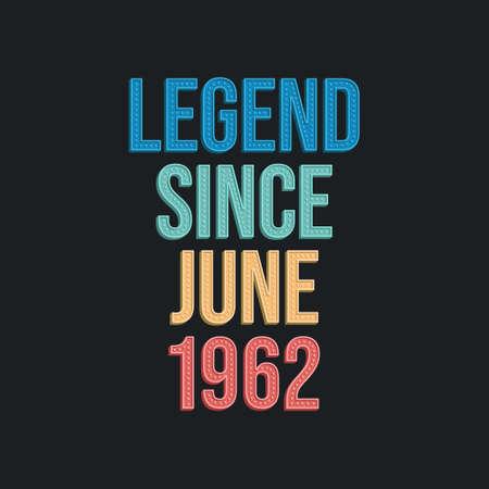 Legend since June 1962 - retro vintage birthday typography design for Tshirt