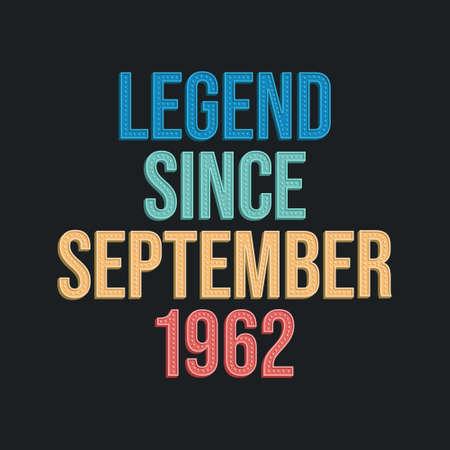 Legend since September 1962 - retro vintage birthday typography design for Tshirt
