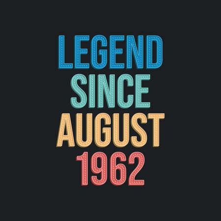 Legend since August 1962 - retro vintage birthday typography design for Tshirt