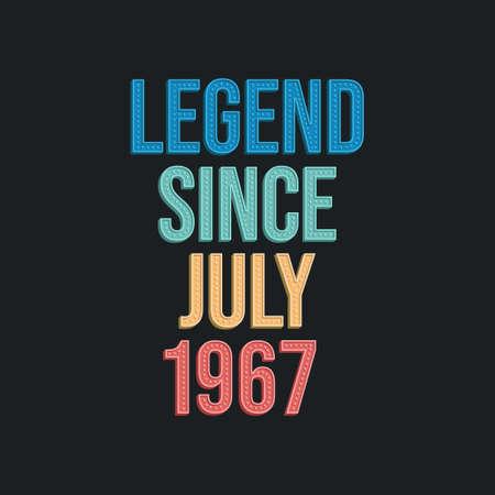 Legend since July 1967 - retro vintage birthday typography design for Tshirt