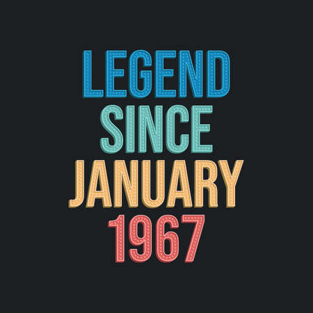 Legend since January 1967 - retro vintage birthday typography design for Tshirt