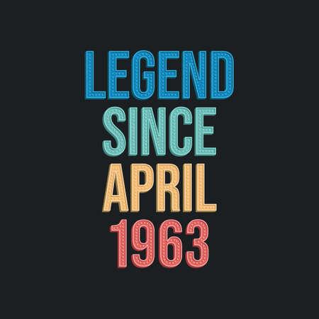 Legend since April 1963 - retro vintage birthday typography design for Tshirt