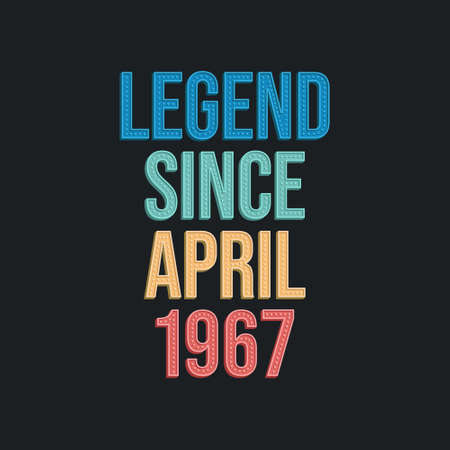 Legend since April 1967 - retro vintage birthday typography design for Tshirt