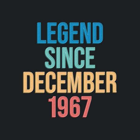 Legend since December 1967 - retro vintage birthday typography design for Tshirt 向量圖像