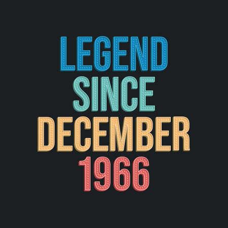 Legend since December 1966 - retro vintage birthday typography design for Tshirt
