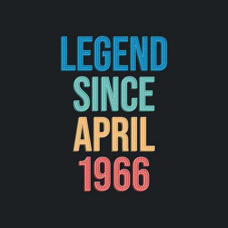 Legend since April 1966 - retro vintage birthday typography design for Tshirt