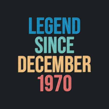 Legend since December 1970 - retro vintage birthday typography design for Tshirt