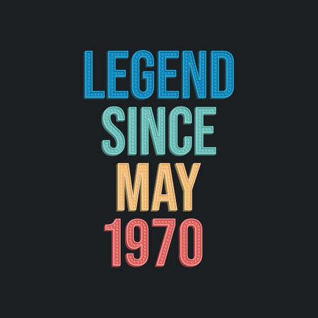 Legend since May 1970 - retro vintage birthday typography design for Tshirt