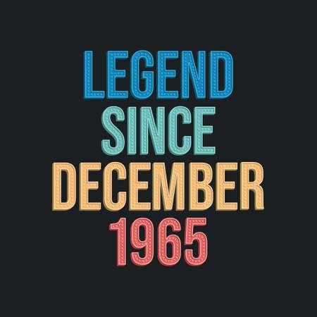 Legend since December 1965 - retro vintage birthday typography design for Tshirt