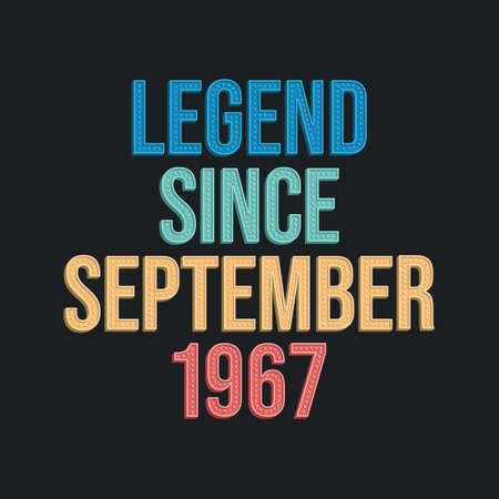 Legend since September 1967 - retro vintage birthday typography design for Tshirt