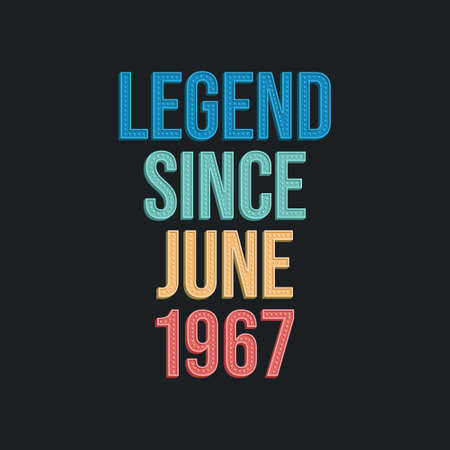 Legend since June 1967 - retro vintage birthday typography design for Tshirt