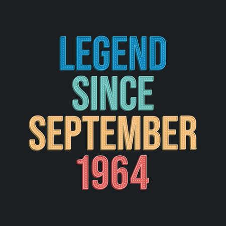 Legend since September 1964 - retro vintage birthday typography design for Tshirt