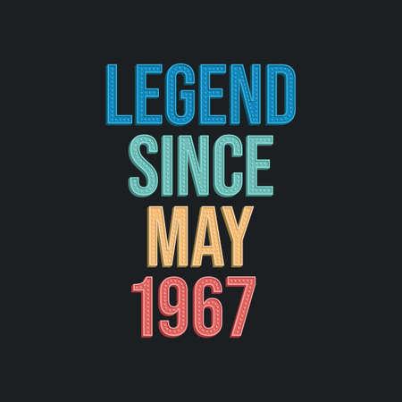 Legend since May 1967 - retro vintage birthday typography design for Tshirt
