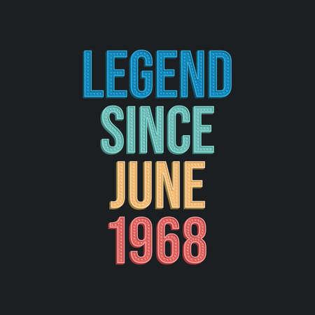Legend since June 1968 - retro vintage birthday typography design for Tshirt