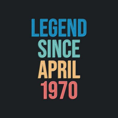 Legend since April 1970 - retro vintage birthday typography design for Tshirt 向量圖像