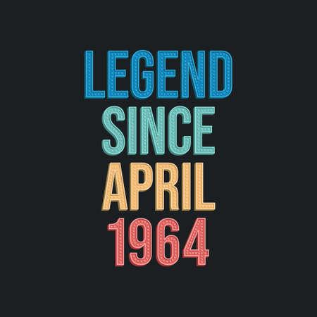 Legend since April 1964 - retro vintage birthday typography design for Tshirt