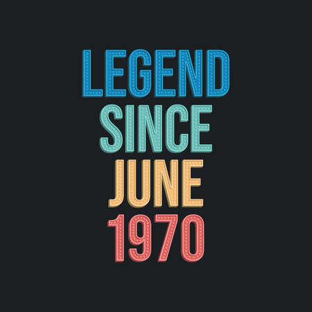 Legend since June 1970 - retro vintage birthday typography design for Tshirt