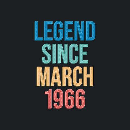 Legend since March 1966 - retro vintage birthday typography design for Tshirt