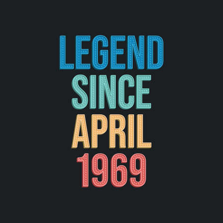 Legend since April 1969 - retro vintage birthday typography design for Tshirt