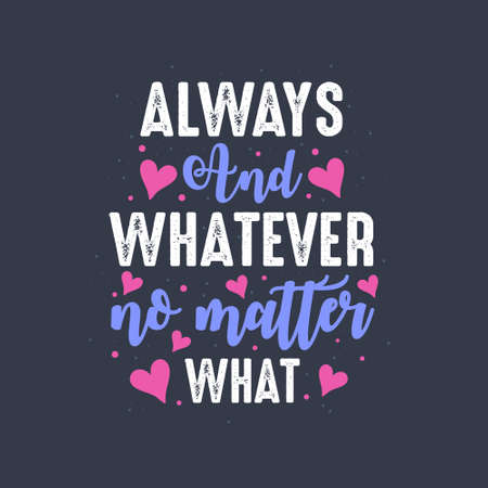 Always and whatever no matter what - valentines day lettering design
