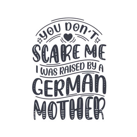 You don't scare me I was raised by a German Mother. Mothers day lettering design.