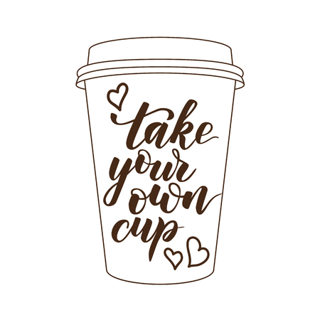 handwritten brush calligraphy Take your own cup. Motivational prase for concept Zero waste. Vector illustration. Ilustrace