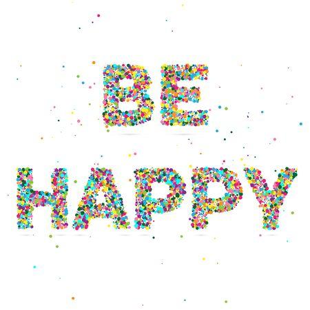 sei glücklich, bestehend aus farbigen Partikeln, Vektorillustration, EPS 10