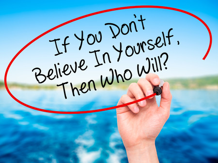 make belief: Man Hand writing If You Dont Believe In Yourself, Then Who Will? with black marker on visual screen. Isolated on background. Business, technology, internet concept. Stock Photo Stock Photo
