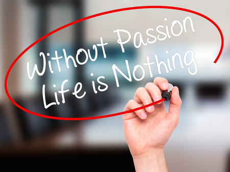 nothing: Man Hand writing Without Passion Life is Nothing  with black marker on visual screen. Isolated on office.