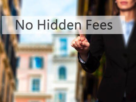 hidden fees: No Hidden Fees - Businesswoman hand pressing button on touch screen interface. Business, technology, internet concept. Stock Photo