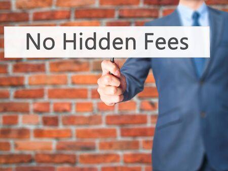 hidden fees: No Hidden Fees - Businessman hand holding sign. Business, technology, internet concept. Stock Photo
