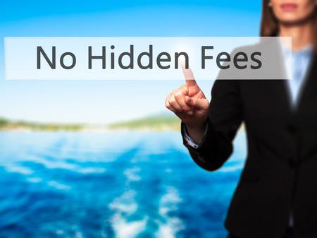 hidden costs: No Hidden Fees - Businesswoman hand pressing button on touch screen interface. Business, technology, internet concept. Stock Photo