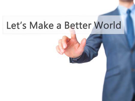 better button: Lets Make a Better World - Businessman hand pressing button on touch screen interface. Business, technology, internet concept. Stock Photo